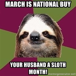 Just-Lazy-Sloth - March is national buy  Your husband a sloth month!