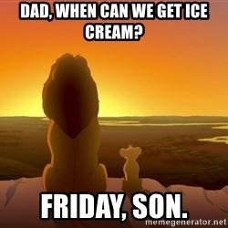 porcodioooooooooo - Dad, when can we get ice cream? Friday, Son.
