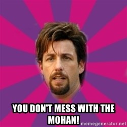 zohan -   You Don't Mess with The MOHAN!