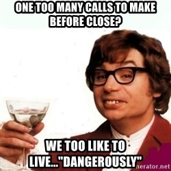 """Austin Powers Drink - One too many calls to make before close? we too like to live...""""Dangerously"""""""