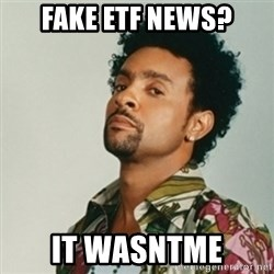 Shaggy. It wasn't me - fake etf news? it wasntme
