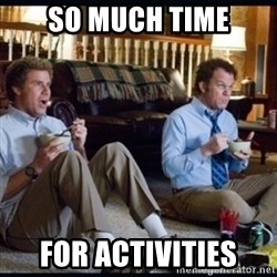 step brothers - So Much Time For Activities