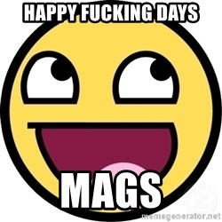 Awesome Smiley - Happy fucking days Mags