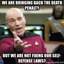 Why the fuck - We are bringing back the death penalty but we are not fixing our self-defense laws?