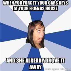 Annoying Facebook Girl - WHen you fOrget your cars keys at youR friends house And she ALREADY drove it away