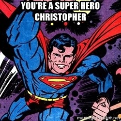 Badass Superman - you're a super hero christopher