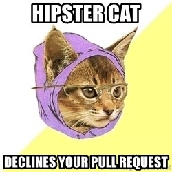Hipster Cat - Hipster cat declines your pull request