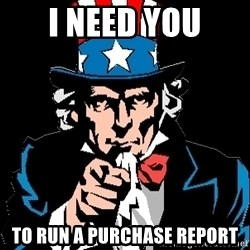 I Want You - I need you To run a purchase report