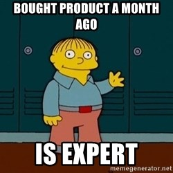 Ralph Wiggum - Bought product a month ago is expert
