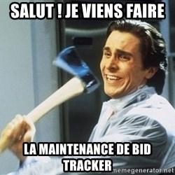 Patrick Bateman With Axe - Salut ! Je viens faire la Maintenance de Bid Tracker
