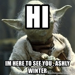 Yodanigger - hi im here to see you , ashly winter