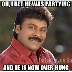 Typical Indian guy - Oh, I bet he was partying AND HE IS NOW OVER-HUNG