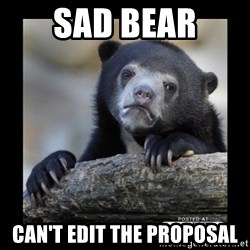 sad bear - Sad Bear Can't Edit the proposal