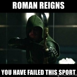 YOU HAVE FAILED THIS CITY - Roman reigns  You Have failed this Sport