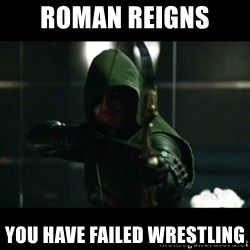 YOU HAVE FAILED THIS CITY - ROMAN reigns  You HAVE FAILED Wrestling