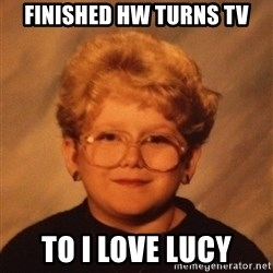 60 Year-Old Girl - Finished hw turns TV To I love Lucy