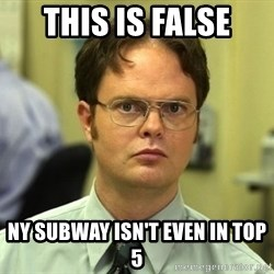 False guy - This is FALSE NY Subway isn't even in top 5