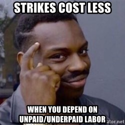 Roll Safe 2 - Strikes cost Less  When you depend on Unpaid/underpaid labor