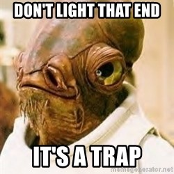 Its A Trap - don't light that end it's a trap