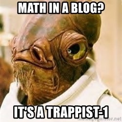 Its A Trap - Math in a blog? it's a Trappist-1