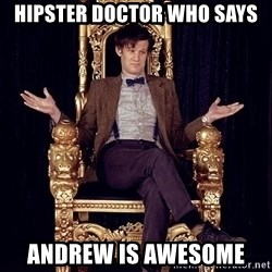 Hipster Doctor Who - Hipster Doctor Who says Andrew is awesome