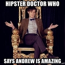 Hipster Doctor Who - Hipster Doctor who  says Andrew is amazing