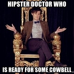 Hipster Doctor Who - Hipster Doctor Who is ready for some cowbell