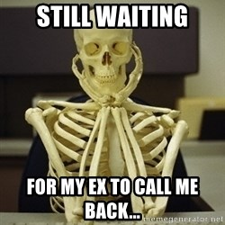 Skeleton waiting - Still waiting For my ex to call me back...