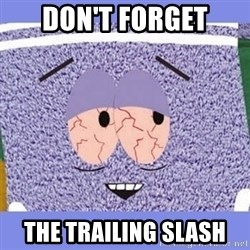 Towelie - don't forget the trailing slash