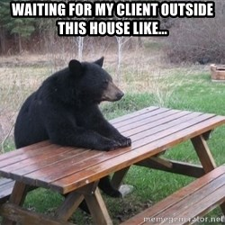 Reddit: Lonely Bear - Waiting for my client outside this house like...