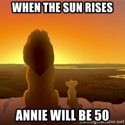 porcodioooooooooo - when the sun rises  annie will be 50