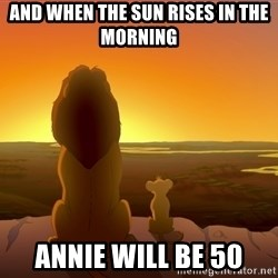 porcodioooooooooo - and when the sun rises in the morning annie will be 50