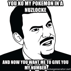 Are you serious face  - You kO my pokemon in a nuzlocke And now you want me to give you my number