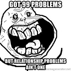 Happy Forever Alone - Got 99 problems but relationship problems ain't one