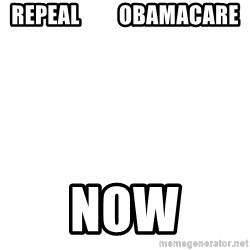 Blank Meme - repeal         obamacare now