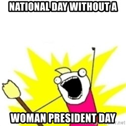 x all the y - National day without a woman president day