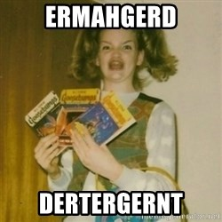 Goosebumps Girl Sings - ERMAHGERD DERTERGERNT
