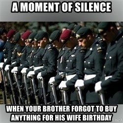 Moment Of Silence - A Moment of Silence When your brother forgot to buy anything for his wife Birthday