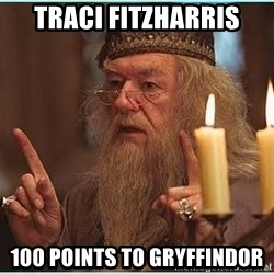 dumbledore fingers - Traci fitzharris 100 points to Gryffindor