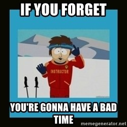 South Park Ski Instructor - If you forget you're gonna have a bad time