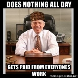 Scumbag Boss - Does nothing all day Gets paid from everyones work