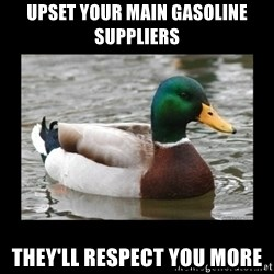 advice mallard - Upset your main Gasoline suppliers They'll respect you more