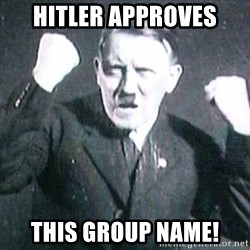 Successful Hitler - Hitler approves This group name!
