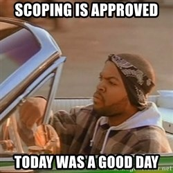 Good Day Ice Cube - scoping is approved today was a good day