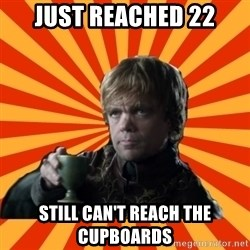 Tyrion Lannister - Just reached 22 Still can't reach the CUPBOARDS