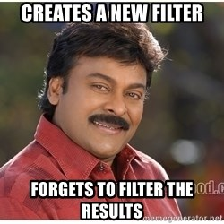 Typical Indian guy - Creates a new filter forgets to filter the results