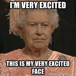 Queen Elizabeth Meme - I'M VERY EXCITED THIS IS MY VERY EXCITED FACE
