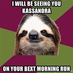 Just-Lazy-Sloth - I will be seeing you Kassandra On your bext morning run