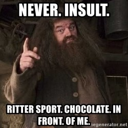 Hagrid - NEVER. INSULT.  Ritter Sport. Chocolate. In Front. Of ME.