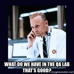 Apollo 13 -  what do we have in the QA lab that's good?